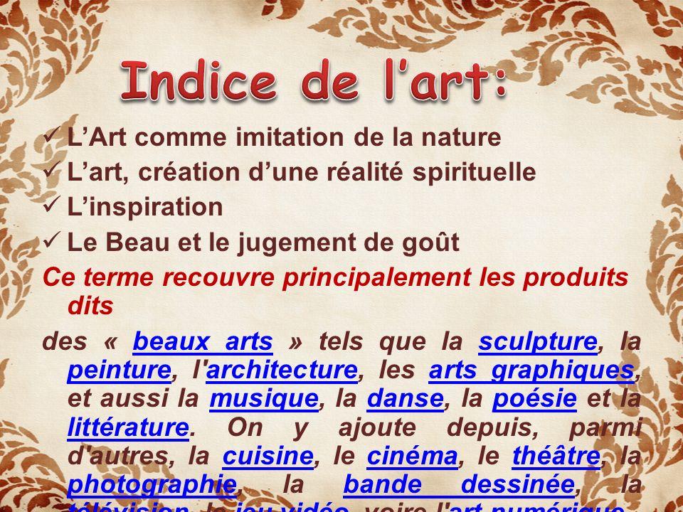 LArt comme imitation de la nature Lart, création dune réalité spirituelle Linspiration Le Beau et le jugement de goût Ce terme recouvre principalement