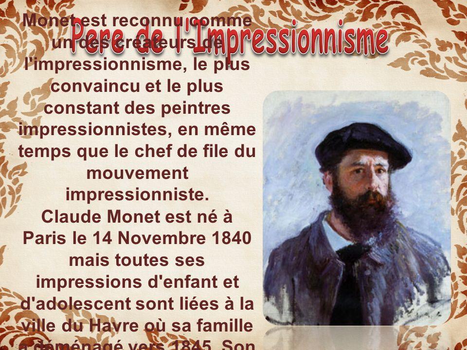 Monet est reconnu comme un des créateurs de l'impressionnisme, le plus convaincu et le plus constant des peintres impressionnistes, en même temps que