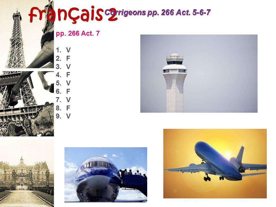 français 2 Corrigeons pp. 266 Act. 5-6-7 pp. 266 Act. 7 1.V 2.F 3.V 4.F 5.V 6.F 7.V 8.F 9.V