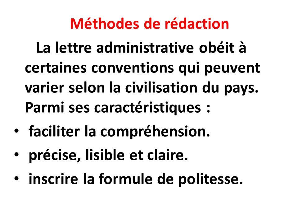Méthodes de rédaction La lettre administrative obéit à certaines conventions qui peuvent varier selon la civilisation du pays.