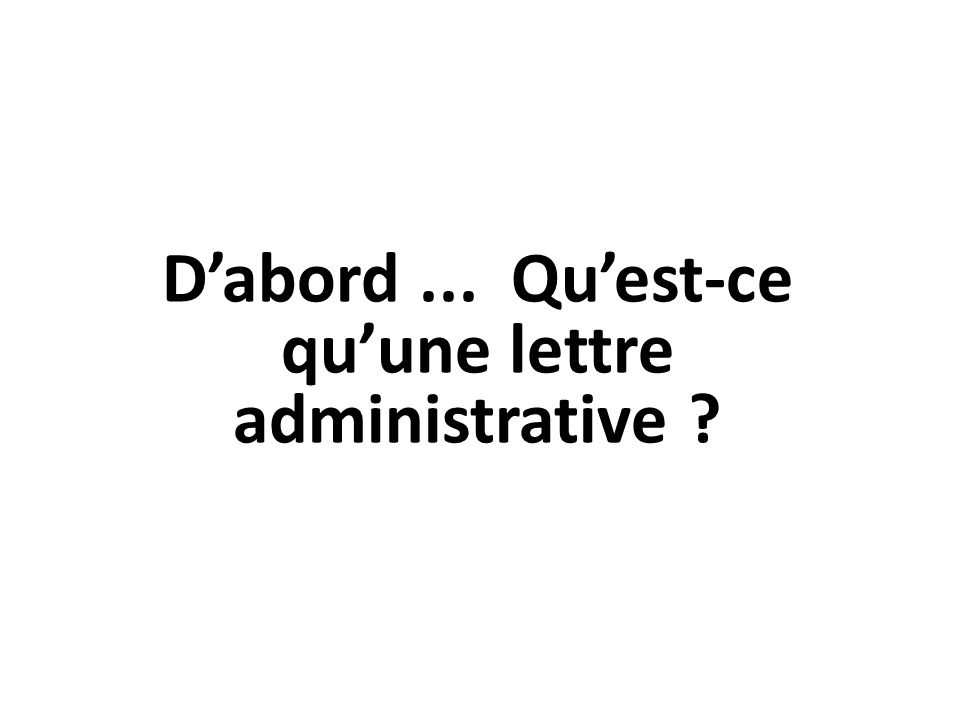 Dabord... Quest-ce quune lettre administrative ?