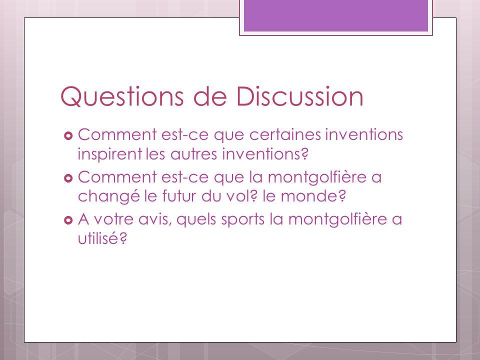 Questions de Discussion Comment est-ce que certaines inventions inspirent les autres inventions? Comment est-ce que la montgolfière a changé le futur
