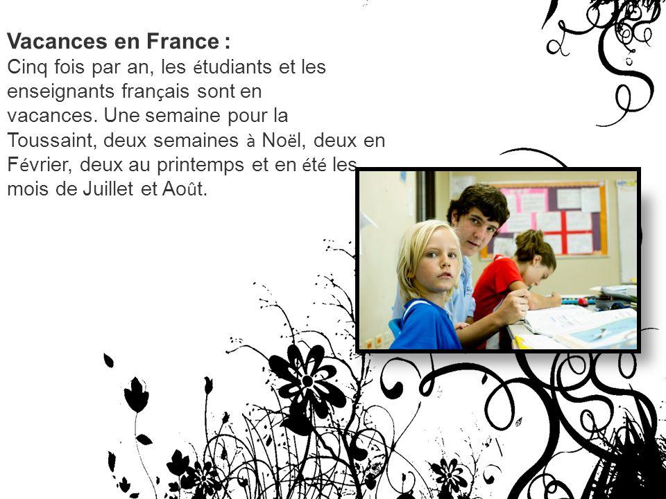 Vacances en France : Cinq fois par an, les é tudiants et les enseignants fran ç ais sont en vacances. Une semaine pour la Toussaint, deux semaines à N