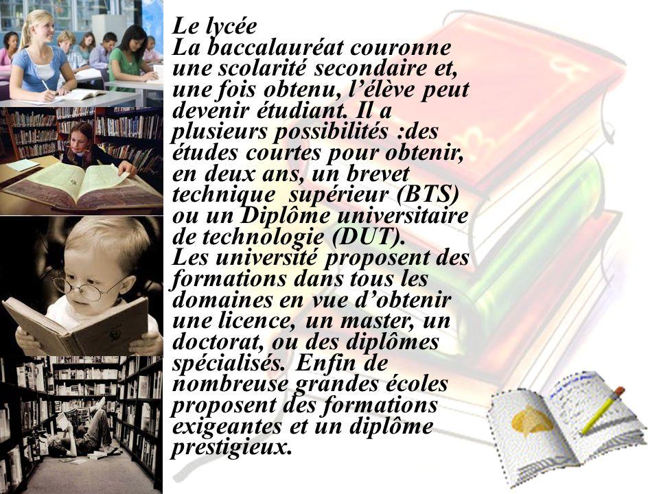 Le lycée La baccalauréat couronne une scolarité secondaire et, une fois obtenu, lélève peut devenir étudiant. Il a plusieurs possibilités :des études