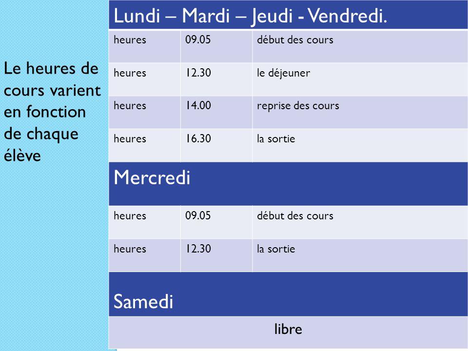 Le heures de cours varient en fonction de chaque élève Lundi – Mardi – Jeudi - Vendredi. heures09.05début des cours heures12.30le déjeuner heures14.00