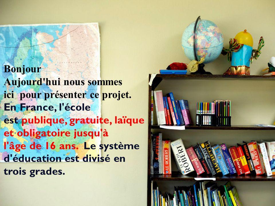 Bonjour Aujourd'hui nous sommes ici pour présenter ce projet. En France, l'école est publique, gratuite, laïque et obligatoire jusqu'à l'âge de 16 ans
