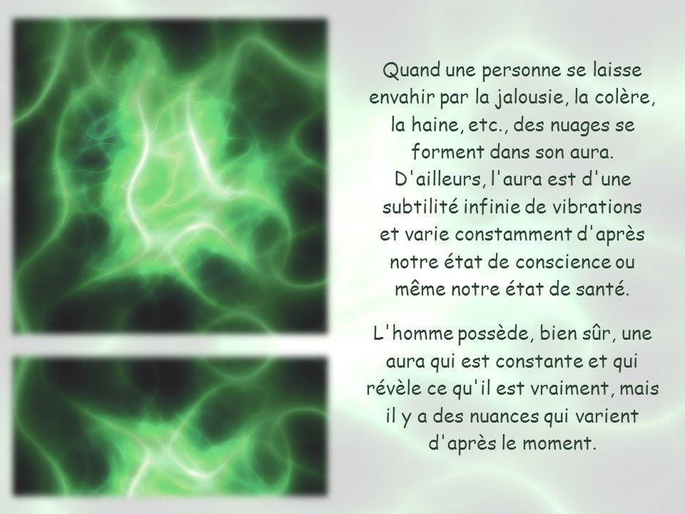 Quand une personne se laisse envahir par la jalousie, la colère, la haine, etc., des nuages se forment dans son aura.