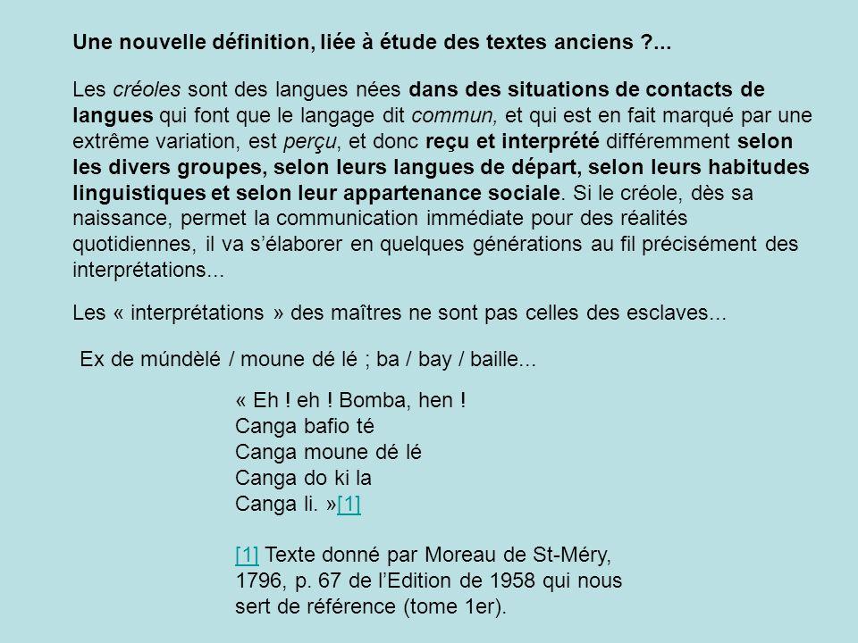 Les créoles sont des langues nées dans des situations de contacts de langues qui font que le langage dit commun, et qui est en fait marqué par une extrême variation, est perçu, et donc reçu et interprété différemment selon les divers groupes, selon leurs langues de départ, selon leurs habitudes linguistiques et selon leur appartenance sociale.