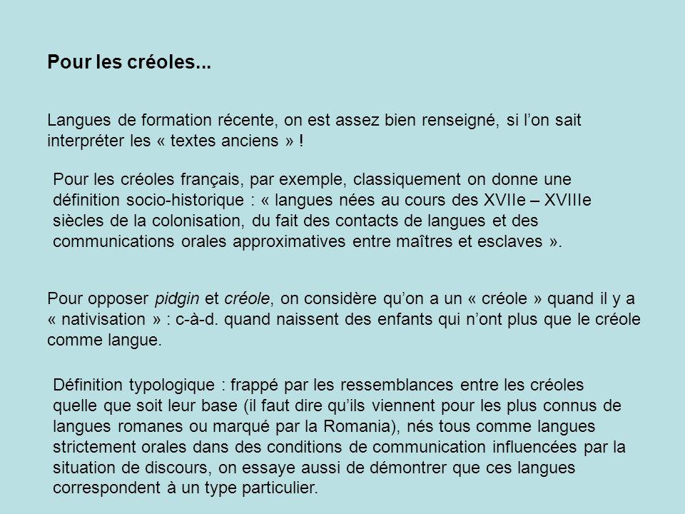 Pour les créoles français, par exemple, classiquement on donne une définition socio-historique : « langues nées au cours des XVIIe – XVIIIe siècles de la colonisation, du fait des contacts de langues et des communications orales approximatives entre maîtres et esclaves ».
