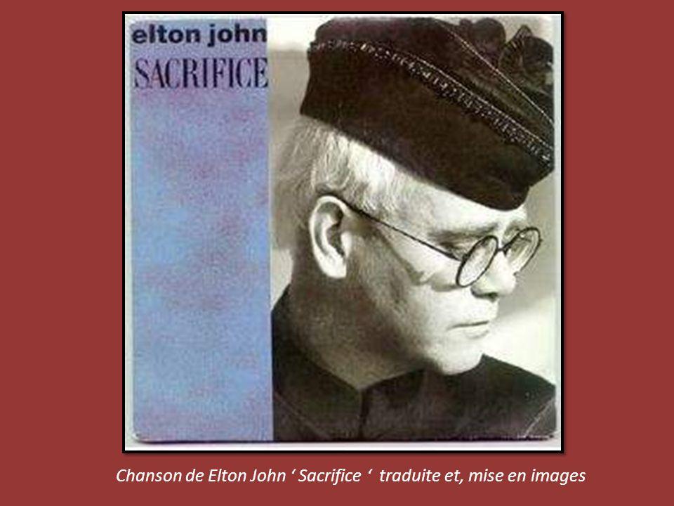 Lecture Automatique. Laissez vous guider Jackdidier vous propose SACRIFICE une chanson d Elton John