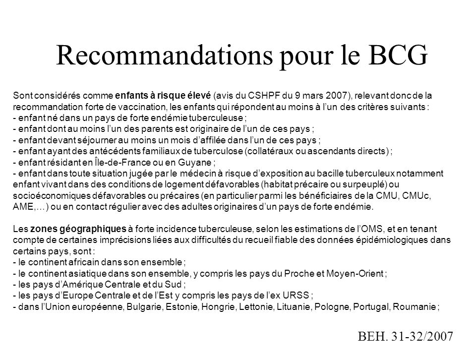 Recommandations pour le BCG Sont considérés comme enfants à risque élevé (avis du CSHPF du 9 mars 2007), relevant donc de la recommandation forte de v