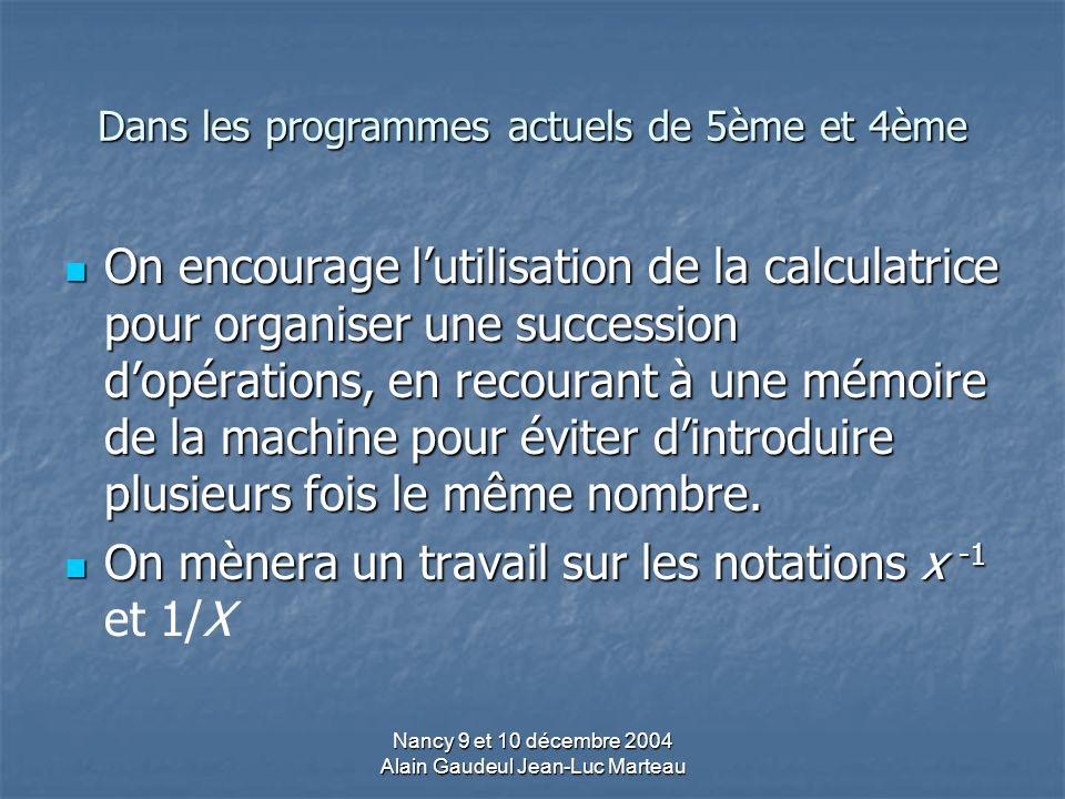Nancy 9 et 10 décembre 2004 Alain Gaudeul Jean-Luc Marteau Dans les programmes actuels de 5ème et 4ème On encourage lutilisation de la calculatrice pour organiser une succession dopérations, en recourant à une mémoire de la machine pour éviter dintroduire plusieurs fois le même nombre.