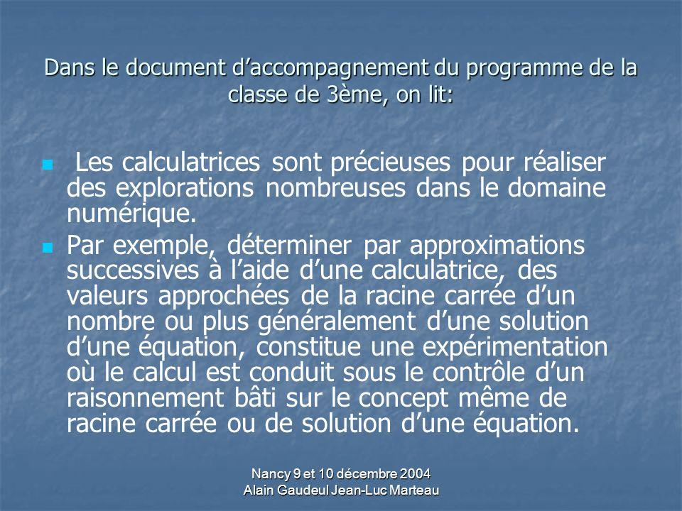Nancy 9 et 10 décembre 2004 Alain Gaudeul Jean-Luc Marteau Dans le document daccompagnement du programme de la classe de 3ème, on lit: Les calculatrices sont précieuses pour réaliser des explorations nombreuses dans le domaine numérique.