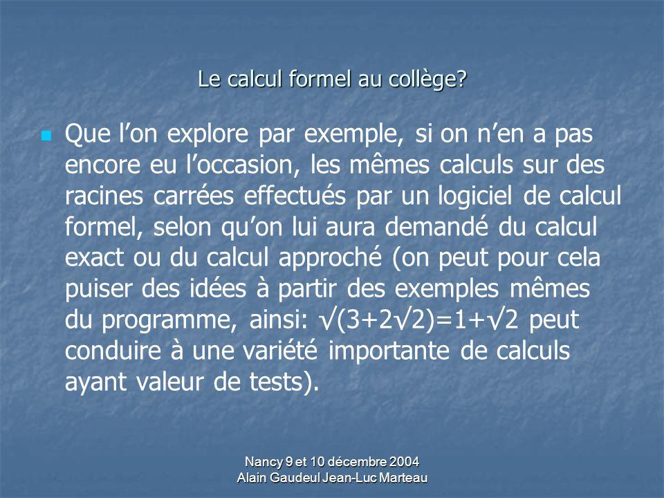 Nancy 9 et 10 décembre 2004 Alain Gaudeul Jean-Luc Marteau Le calcul formel au collège.