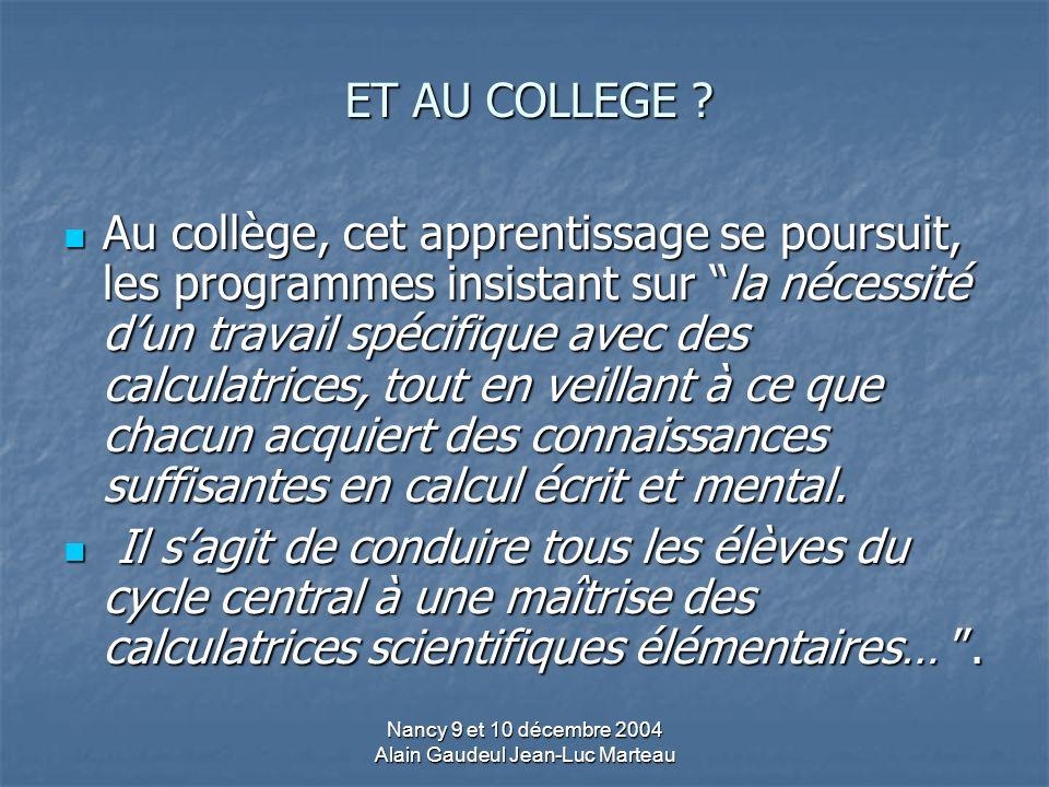 Nancy 9 et 10 décembre 2004 Alain Gaudeul Jean-Luc Marteau ET AU COLLEGE .