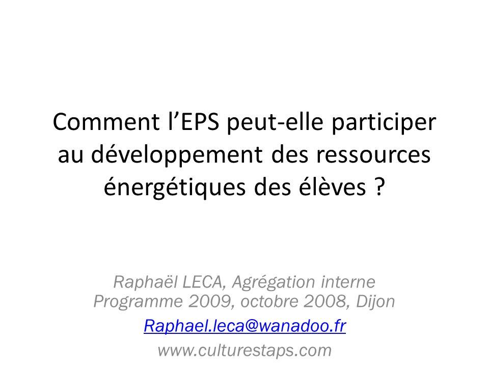 Comment lEPS peut-elle participer au développement des ressources énergétiques des élèves ? Raphaël LECA, Agrégation interne Programme 2009, octobre 2