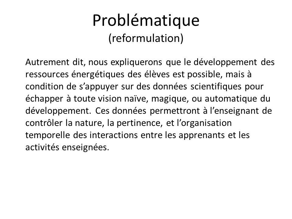 Problématique (reformulation) Autrement dit, nous expliquerons que le développement des ressources énergétiques des élèves est possible, mais à condit