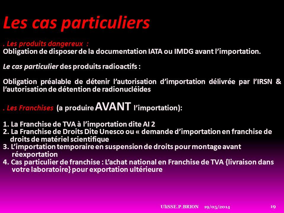 19/05/2014UliSSE.P.BRION 19 Les cas particuliers. Les produits dangereux : Obligation de disposer de la documentation IATA ou IMDG avant limportation.