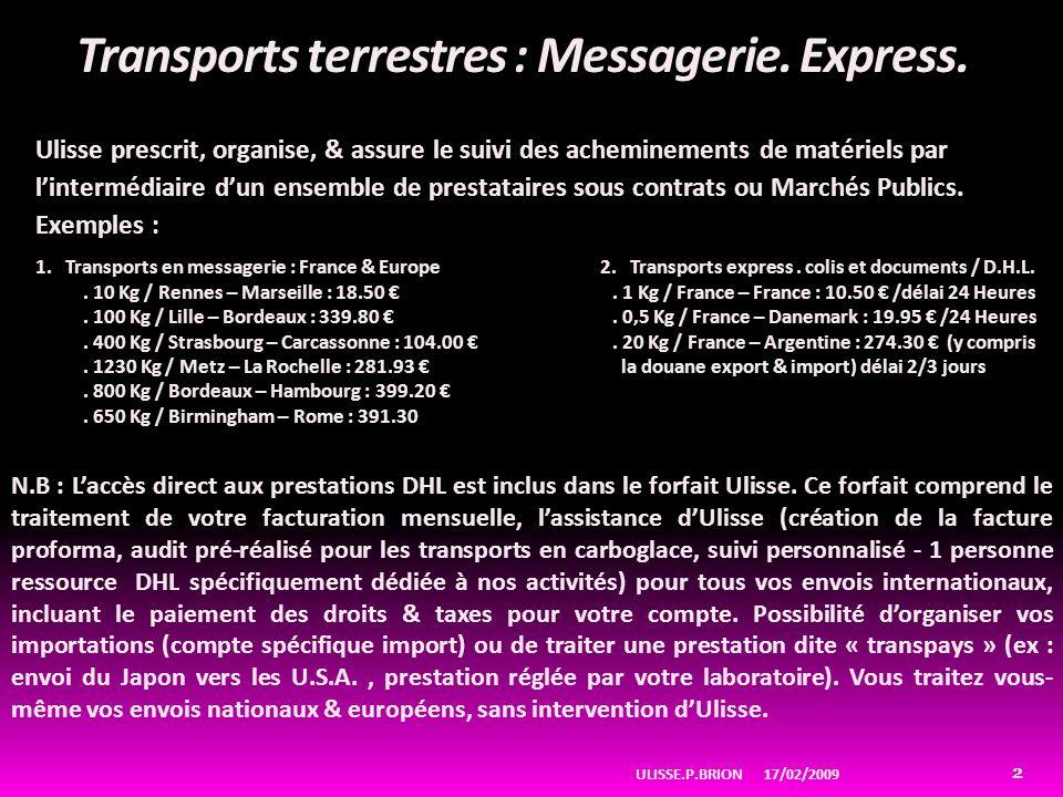 Transports terrestres : Messagerie. Express. Ulisse prescrit, organise, & assure le suivi des acheminements de matériels par lintermédiaire dun ensemb