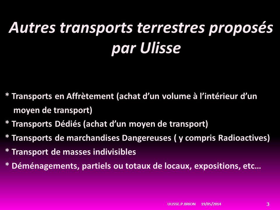 Autres transports terrestres proposés par Ulisse * Transports en Affrètement (achat dun volume à lintérieur dun moyen de transport) * Transports Dédié