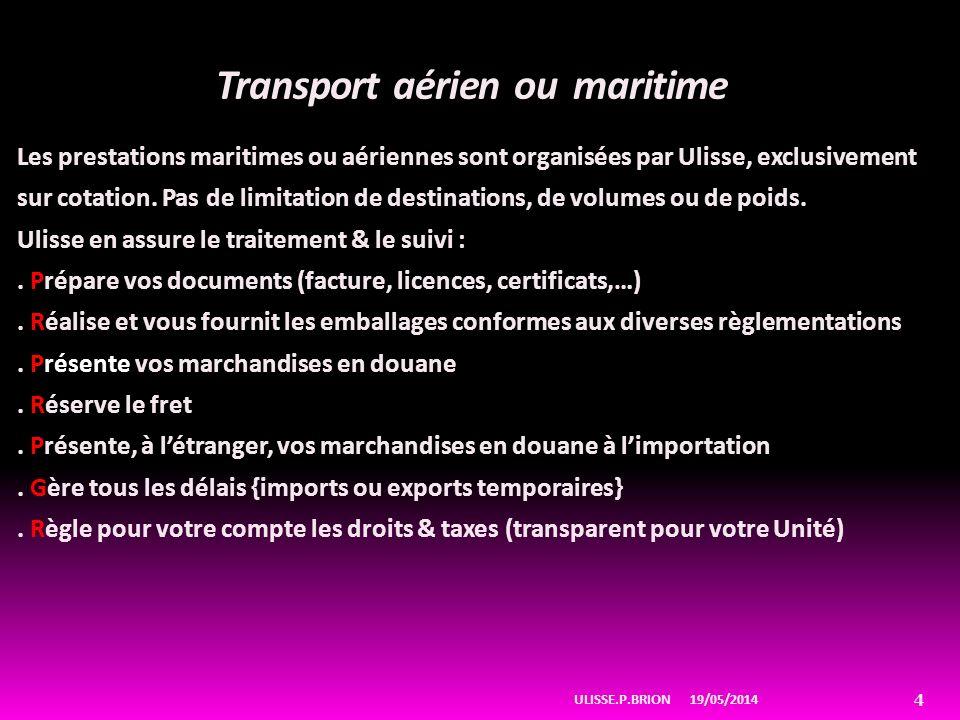 Transport aérien ou maritime Les prestations maritimes ou aériennes sont organisées par Ulisse, exclusivement sur cotation. Pas de limitation de desti