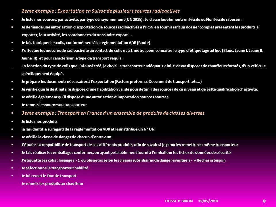 2eme exemple : Exportation en Suisse de plusieurs sources radioactives Je liste mes sources, par activité, par type de rayonnement (UN 2915). Je class