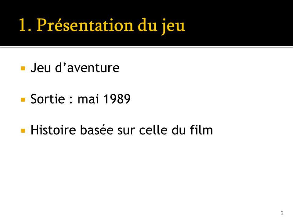 Jeu daventure Sortie : mai 1989 Histoire basée sur celle du film 2