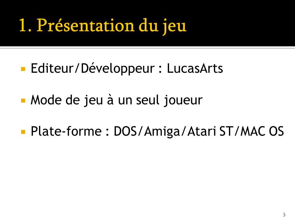 Editeur/Développeur : LucasArts Mode de jeu à un seul joueur Plate-forme : DOS/Amiga/Atari ST/MAC OS 3