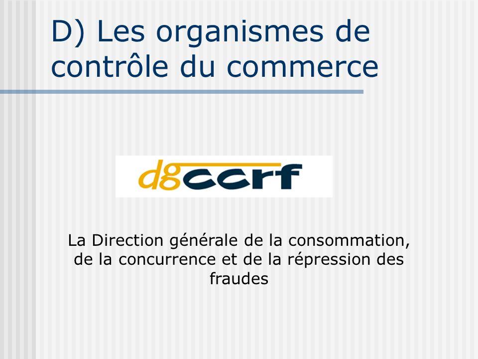 D) Les organismes de contrôle du commerce La Direction générale de la consommation, de la concurrence et de la répression des fraudes