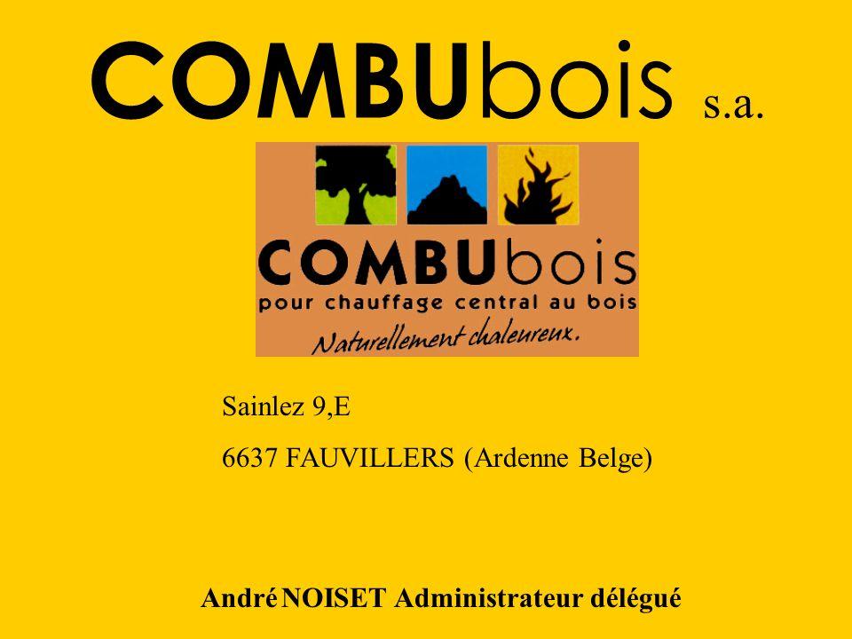 COMBU bois s.a. André NOISET Administrateur délégué Sainlez 9,E 6637 FAUVILLERS (Ardenne Belge)