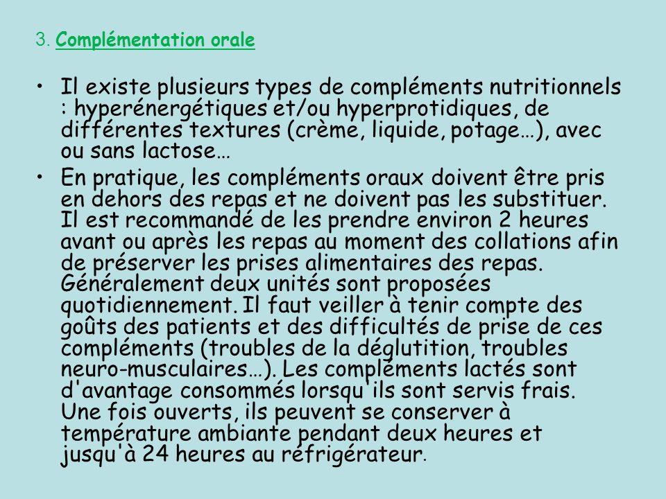 3. Complémentation orale Il existe plusieurs types de compléments nutritionnels : hyperénergétiques et/ou hyperprotidiques, de différentes textures (c