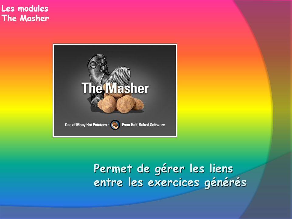 Les modules The Masher Permet de gérer les liens entre les exercices générés