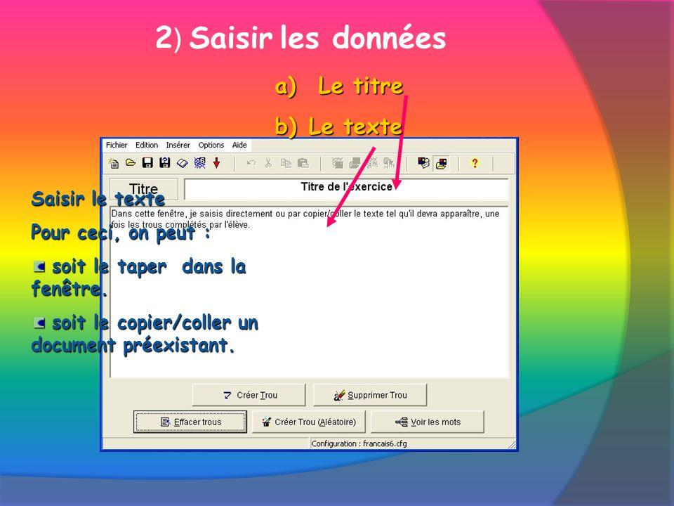 2 ) Saisir les données Saisir le texte Pour ceci, on peut : soit le taper dans la fenêtre. soit le copier/coller un document préexistant. a) Le titre