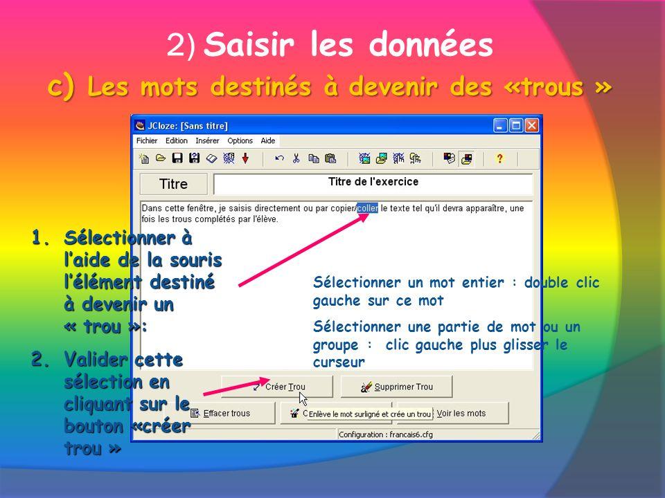 c) Les mots destinés à devenir des «trous » 2) Saisir les données c) Les mots destinés à devenir des «trous » 1.S électionner à laide de la souris lél