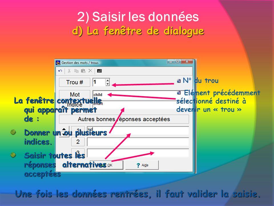 d) La fenêtre de dialogue 2) Saisir les données d) La fenêtre de dialogue La fenêtre contextuelle qui apparaît permet de : La fenêtre contextuelle qui apparaît permet de : Donner un ou plusieurs indices.