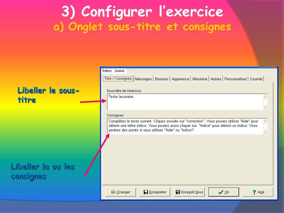 3) Configurer lexercice a) Onglet sous-titre et consignesLibeller le sous- titre Libeller la ou les consignes
