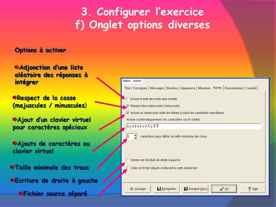 3. Configurer lexercice f) Onglet options diversesOptions à activer Adjonction dune liste aléatoire des réponses à intégrer Respect de la casse (majus