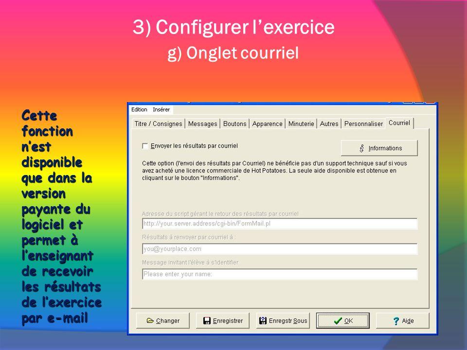 Cette fonction nest disponible que dans la version payante du logiciel et permet à lenseignant de recevoir les résultats de lexercice par e-mail 3) Configurer lexercice g) Onglet courriel