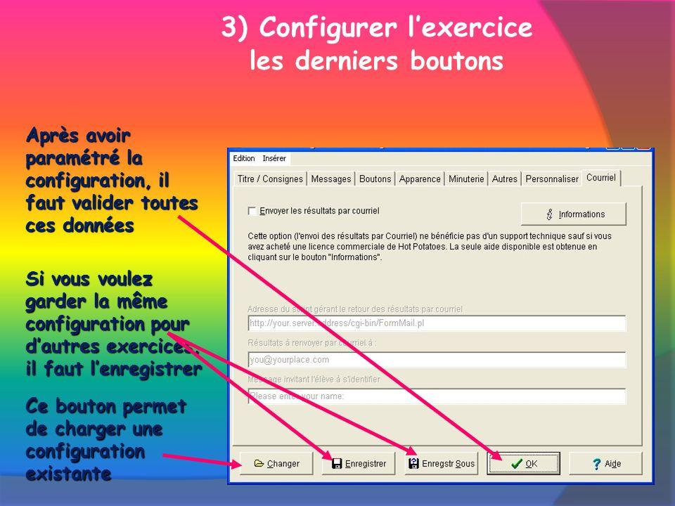 Après avoir paramétré la configuration, il faut valider toutes ces données Ce bouton permet de charger une configuration existante Si vous voulez garder la même configuration pour dautres exercices, il faut lenregistrer 3) Configurer lexercice les derniers boutons