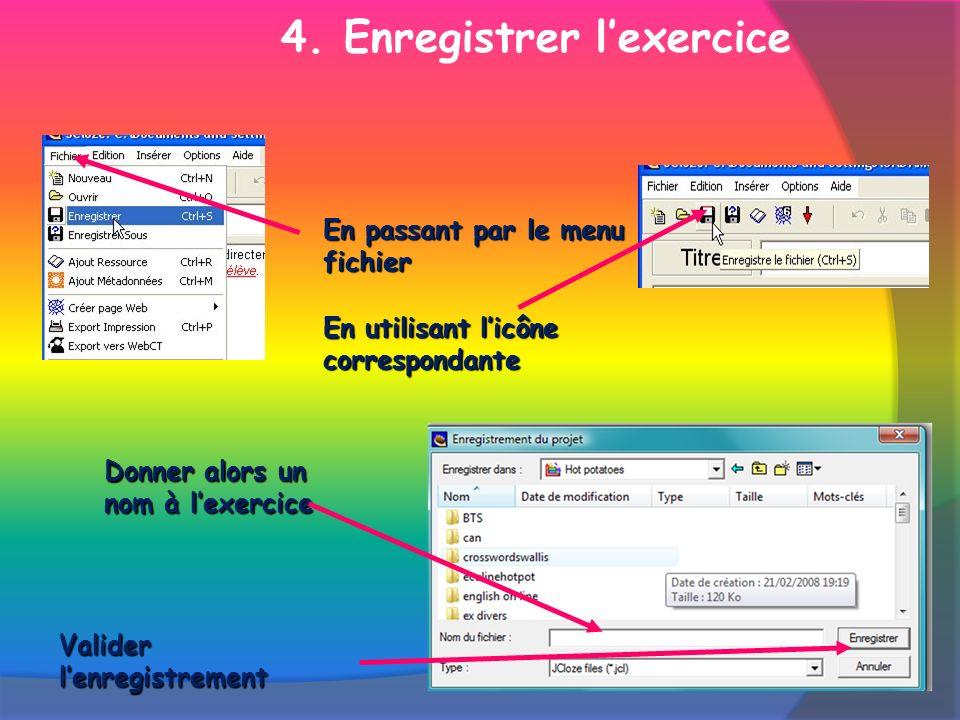 Donner alors un nom à lexercice Valider lenregistrement En utilisant licône correspondante En passant par le menu fichier 4. Enregistrer lexercice