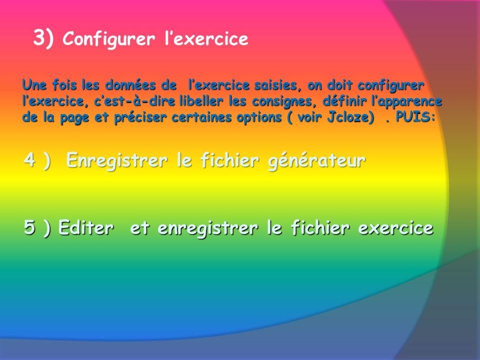 3) Configurer lexercice Une fois les données de lexercice saisies, on doit configurer lexercice, cest-à-dire libeller les consignes, définir lapparence de la page et préciser certaines options ( voir Jcloze).