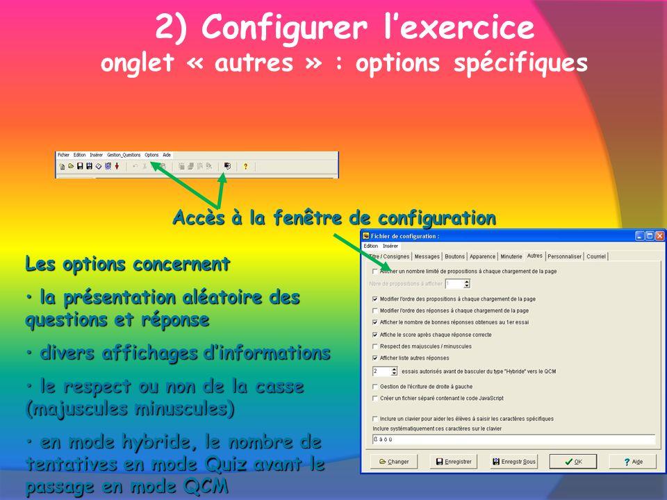 2) Configurer lexercice onglet « autres » : options spécifiques Accès à la fenêtre de configuration Les options concernent la présentation aléatoire d