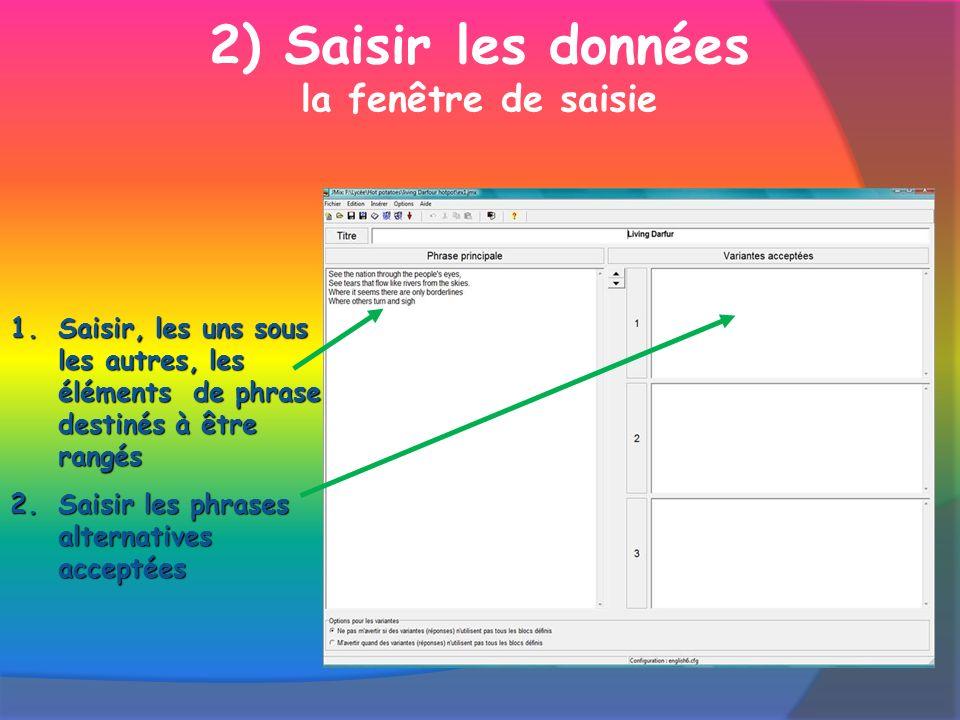 2) Saisir les données la fenêtre de saisie 1.S aisir, les uns sous les autres, les éléments de phrase destinés à être rangés 2.S aisir les phrases alt