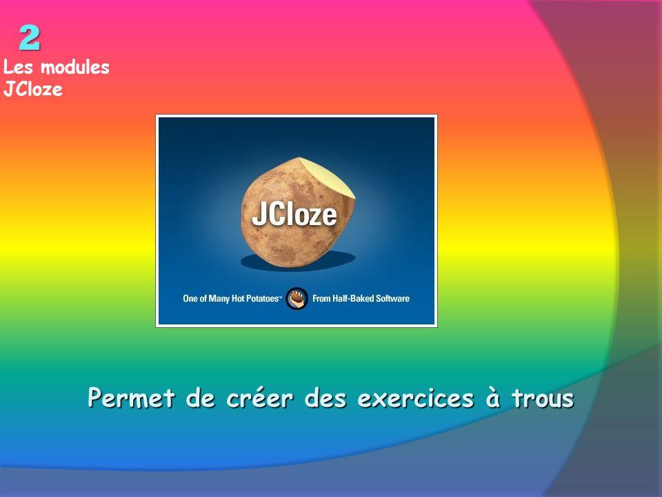 Les modules JCloze Permet de créer des exercices à trous 2