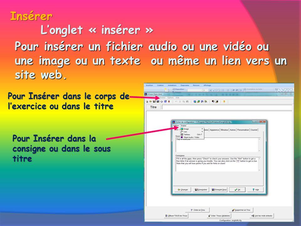 Longlet « insérer » Pour insérer un fichier audio ou une vidéo ou une image ou un texte ou même un lien vers un site web.