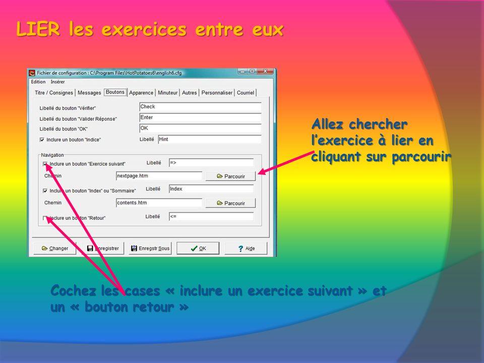 LIER les exercices entre eux Allez chercher lexercice à lier en cliquant sur parcourir Cochez les cases « inclure un exercice suivant » et un « bouton