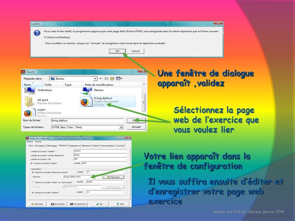 Une fenêtre de dialogue apparaît,validez Sélectionnez la page web de lexercice que vous voulez lier Votre lien apparaît dans la fenêtre de configuration Il vous suffira ensuite déditer et denregistrer votre page web exercice Adapté par Isabelle Marzin janvier 2009