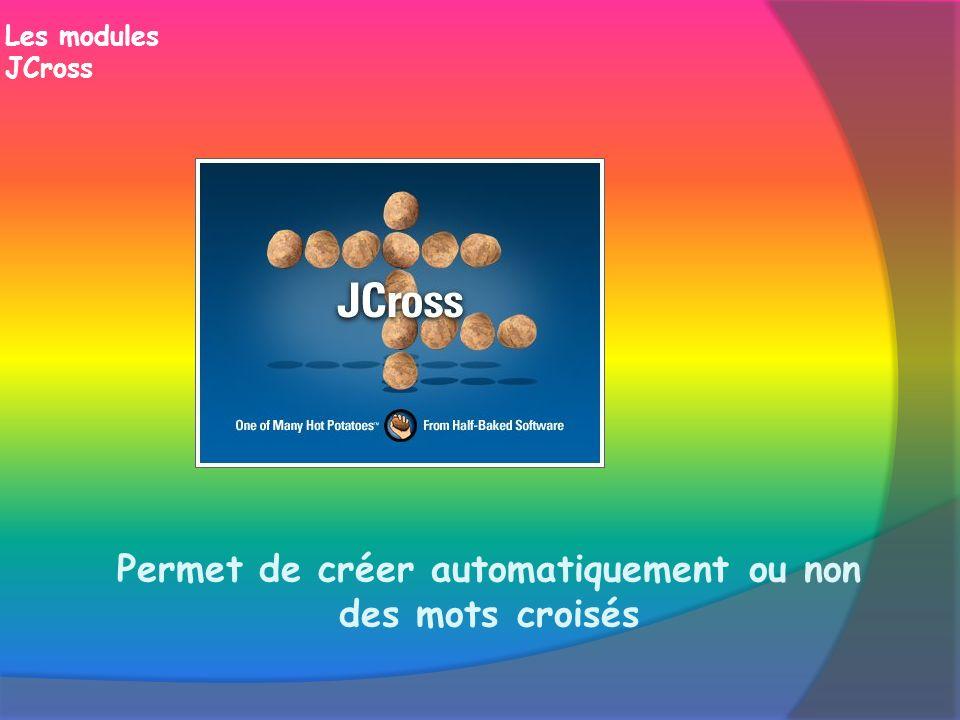 Les modules JCross Permet de créer automatiquement ou non des mots croisés