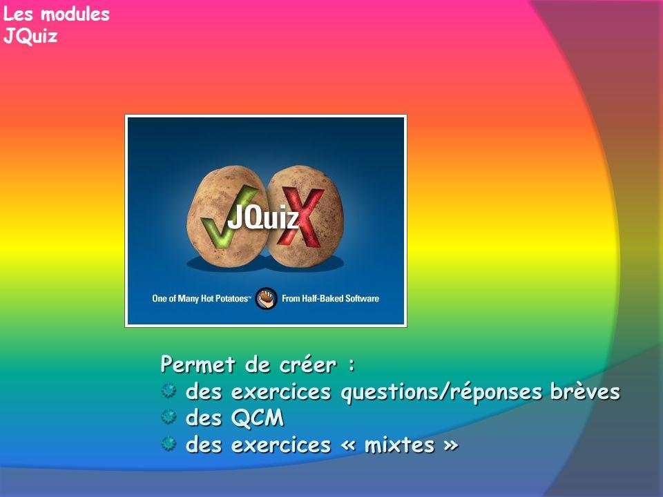 Les modules JQuizPermet de créer : des exercices questions/réponses brèves des QCM des exercices « mixtes »