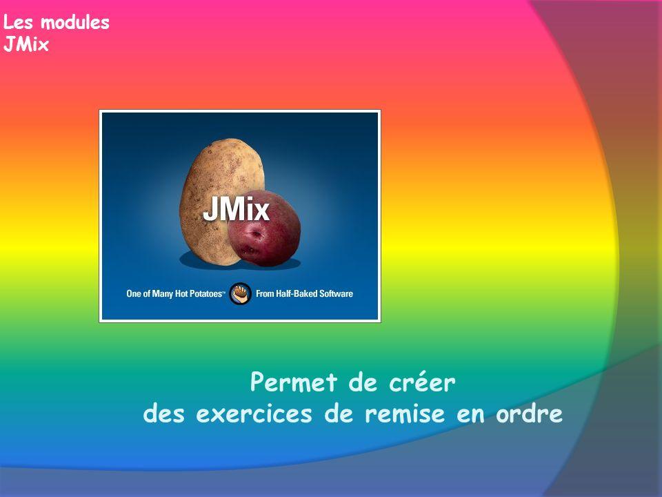 Les modules JMix Permet de créer des exercices de remise en ordre